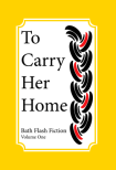 to-carry-her-home-bath-flash-fiction-volume-one